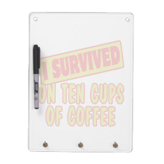 I SURVIVED ON TEN CUPS OF COFFEE DRY ERASE BOARD