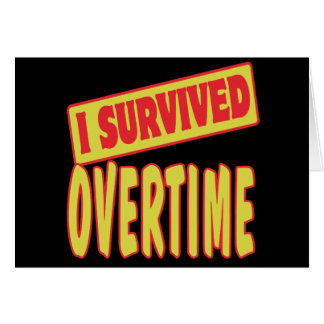 I SURVIVED OVERTIME GREETING CARD