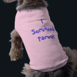 """I Survived Parvo! Doggie Tee<br><div class=""""desc"""">Let your dog proudly show off that they are a Parvo survivor!</div>"""