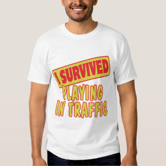 I SURVIVED PLAYING IN TRAFFIC SHIRT