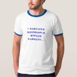 I survived quadruple bypass surgery... T-Shirt