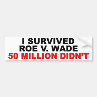 I Survived Roe V. Wade! Bumper Sticker