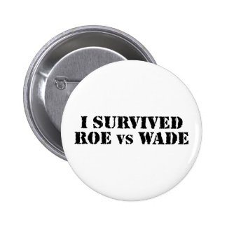 I survived Roe vs Wade Pinback Buttons