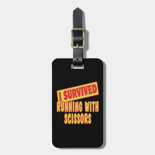 I SURVIVED RUNNING WITH SCISSORS LUGGAGE TAG