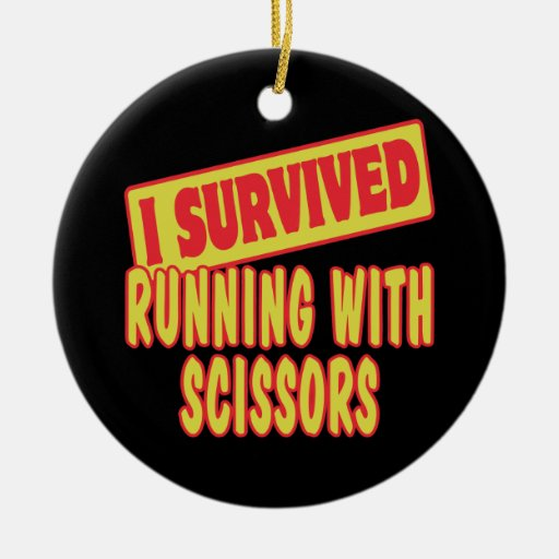 I SURVIVED RUNNING WITH SCISSORS ORNAMENT