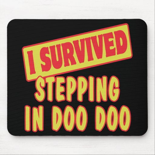 I SURVIVED STEPPING IN DOO DOO MOUSE PAD