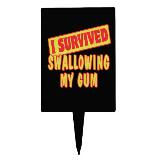 I SURVIVED SWALLOWING MY GUM CAKE PICKS