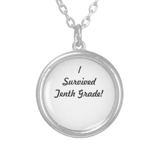 I survived Tenth Grade! Round Pendant Necklace