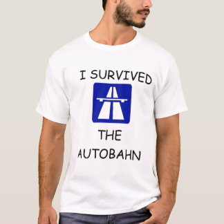 I SURVIVED THE AUTOBAHN T-Shirt