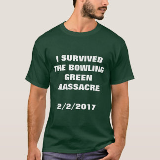 I SURVIVED THE BOWLING GREEN MASSACRE T-Shirt