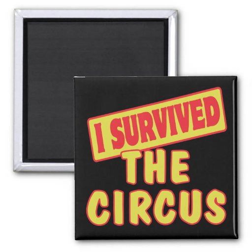 I SURVIVED THE CIRCUS FRIDGE MAGNET