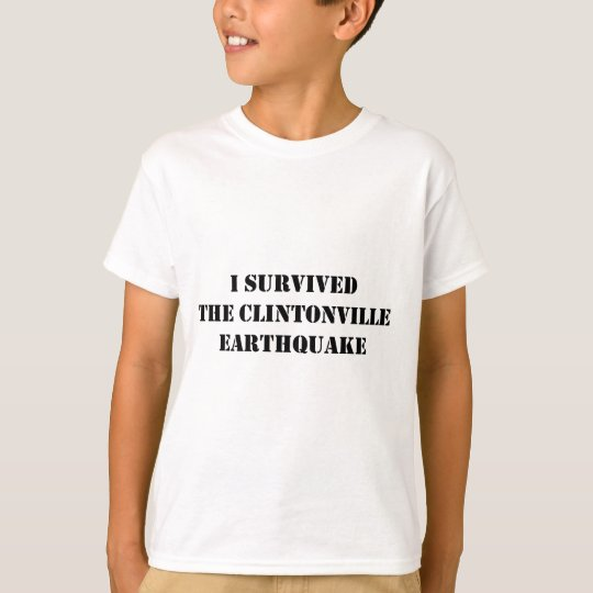 I SURVIVED THE CLINTONVILLE EARTHQUAKE T-Shirt