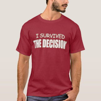 I Survived 'THE DECISION' T-Shirt