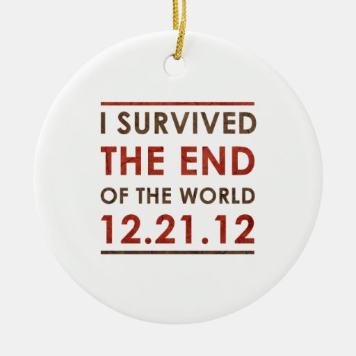 I Survived the end of the World 12.21.12 Ceramic Ornament