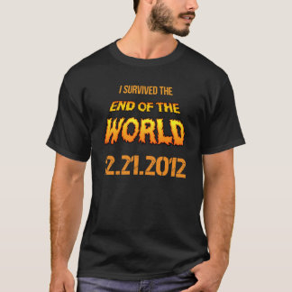 I survived the end of the world 12.21.2012. T-Shirt