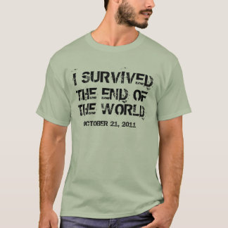 I Survived The End Of The World October 2011 Shirt