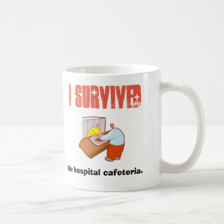 I survived the hospital cafeteria. coffee mug