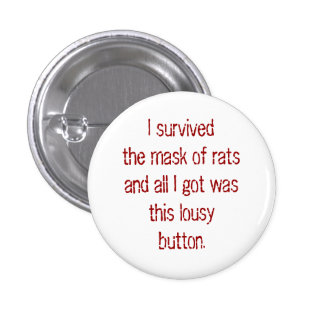 I survived the mask of rats and all I got was t... Pinback Button