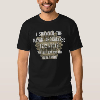I Survived the Mayan Apocalypse Tee Shirt