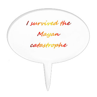 I survived the Mayan catastrophe 2012 Cake Topper