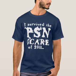 I survived the PSN Scare of 2011... T-Shirt