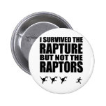 I Survived The Rapture, But Not The Raptors 2 Inch Round Button