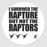 I Survived The Rapture, But Not The Raptors Classic Round Sticker