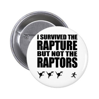 I Survived The Rapture, But Not The Raptors Pinback Button