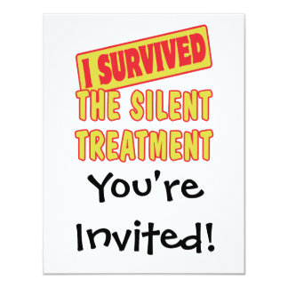 I SURVIVED THE SILENT TREATMENT 4.25X5.5 PAPER INVITATION CARD