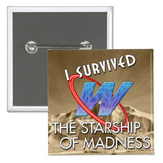"""""""I Survived the Starship of Madness"""" Square Button"""