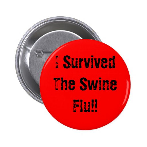 I Survived The Swine Flu!! Pins