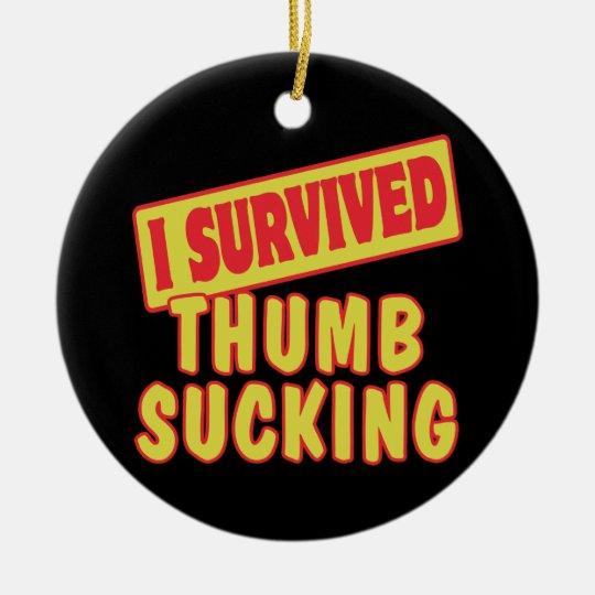 I SURVIVED THUMB SUCKING CERAMIC ORNAMENT