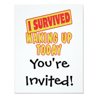 I SURVIVED WAKING UP TODAY 4.25X5.5 PAPER INVITATION CARD