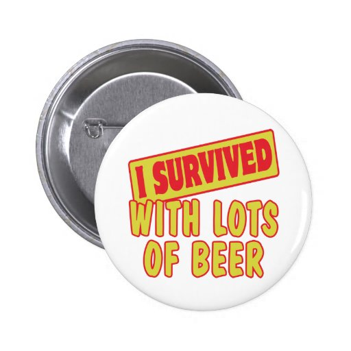I SURVIVED WITH LOTS OF BEER PINBACK BUTTONS