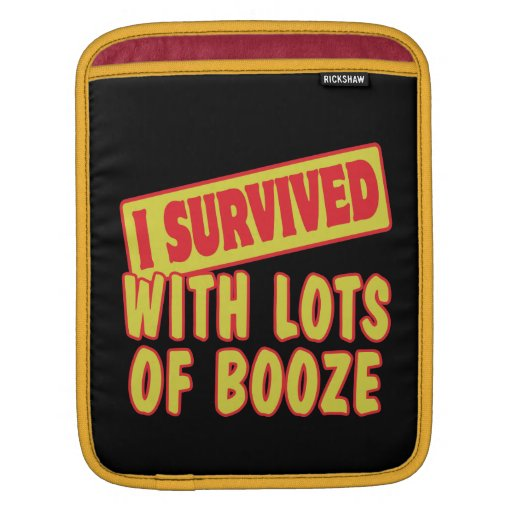 I SURVIVED WITH LOTS OF BOOZE SLEEVES FOR iPads