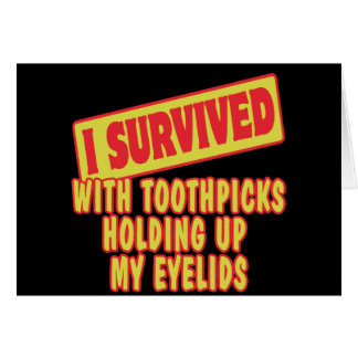I SURVIVED WITH TOOTHPICKS HOLDING EYELIDS CARD