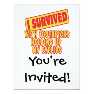 I SURVIVED WITH TOOTHPICKS HOLDING EYELIDS CUSTOM INVITATIONS