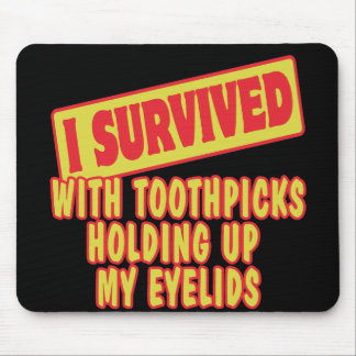 I SURVIVED WITH TOOTHPICKS HOLDING EYELIDS MOUSE PAD