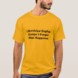 I Survivied EnglishExcept I Forgot What Happened T-Shirt
