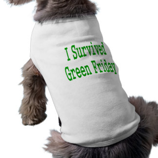 I suurvived green friday! In green text to match Doggie T Shirt