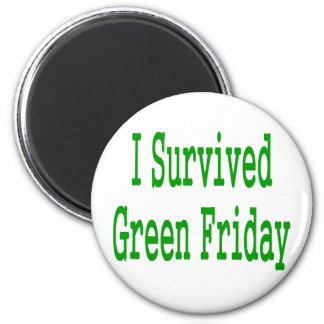 I suurvived green friday! In green text to match Magnet