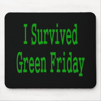 I suurvived green friday! In green text to match Mouse Pad