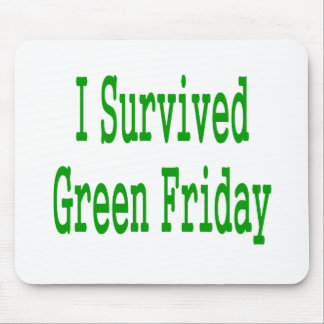 I suurvived green friday! In green text to match Mouse Pads