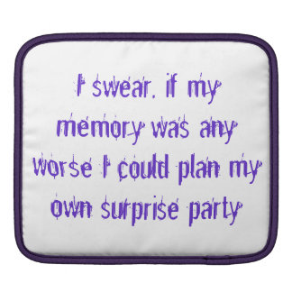 I swear, if my memory was any worse I could plan.. Sleeve For iPads