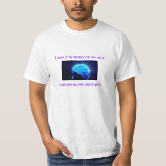 I swear, if my memory was any worse I could plan.. Tee Shirt