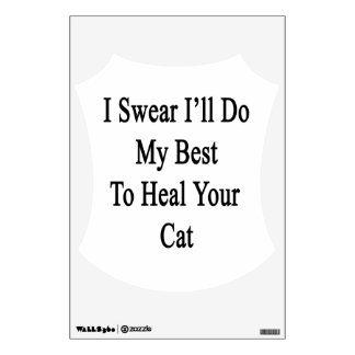 I Swear I'll Do My Best To Heal Your Cat Wall Decal