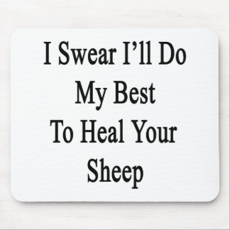 I Swear I'll Do My Best To Heal Your Sheep Mouse Pad