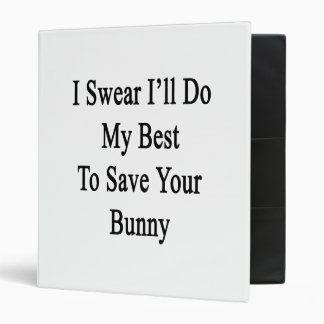 I Swear I'll Do My Best To Save Your Bunny 3 Ring Binders