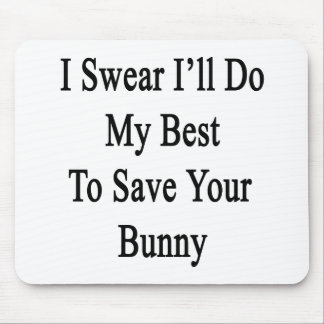 I Swear I'll Do My Best To Save Your Bunny Mouse Pad