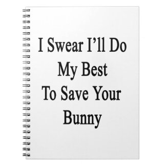 I Swear I'll Do My Best To Save Your Bunny Spiral Notebooks